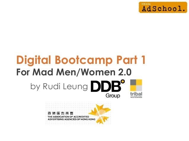 Digital Bootcamp Part 1For Mad Men/Women 2.0by Rudi Leung