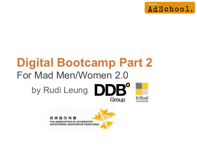 Digital Bootcamp Part 2For Mad Men/Women 2.0by Rudi Leung