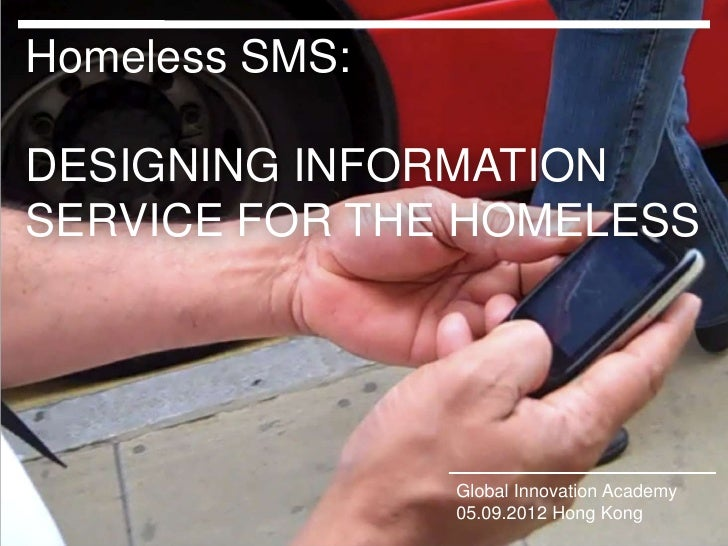 Homeless SMS:DESIGNING INFORMATIONSERVICE FOR THE HOMELESSClick to edit Master title style   Global Innovation Academy    ...