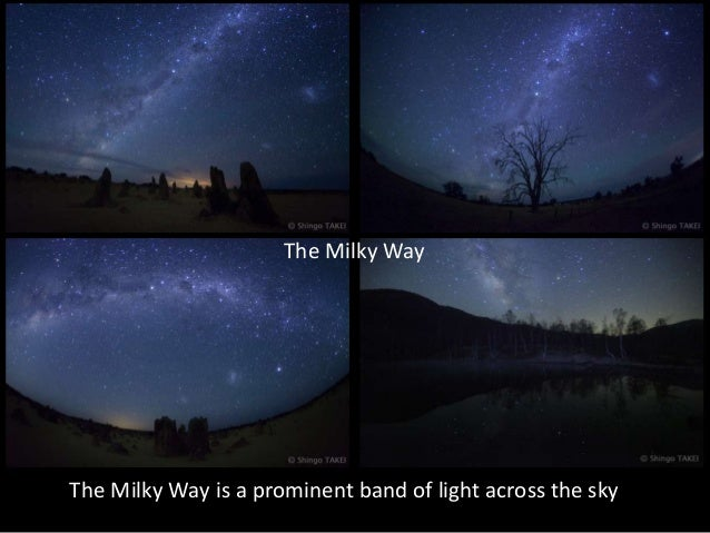 The Milky Way The Milky Way is a prominent band of light across the sky