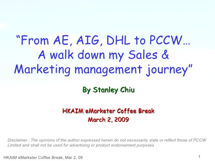 """"""" From AE, AIG, DHL to PCCW… A walk down my Sales & Marketing management journey"""" HKAIM eMarketer Coffee Break, Mar 2, 09 ..."""