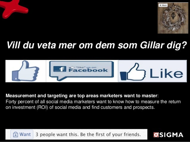 Vill du veta mer om dem som Gillar dig?Measurement and targeting are top areas marketers want to master:Forty percent of a...