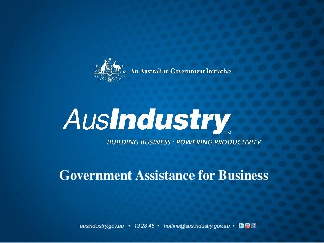 Government Assistance for Business   ausindustry.gov.au • 13 28 46 • hotline@ausindustry.gov.au •
