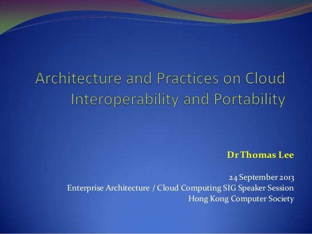Dr Thomas Lee 24 September 2013 Enterprise Architecture / Cloud Computing SIG Speaker Session Hong Kong Computer Society