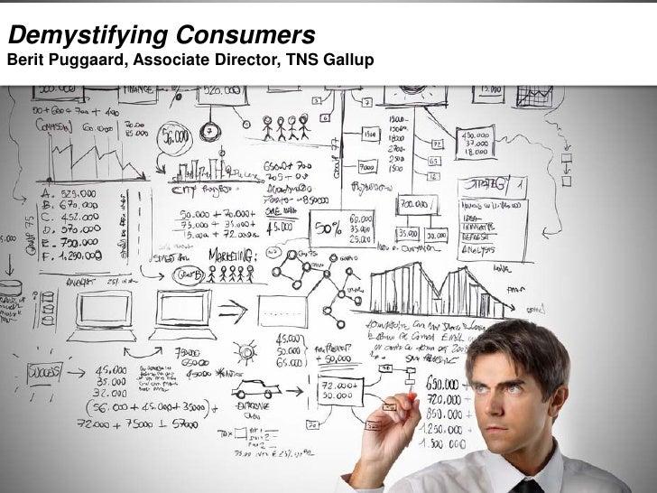 Demystifying ConsumersBerit Puggaard, Associate Director, TNS Gallup                                                 1    ...