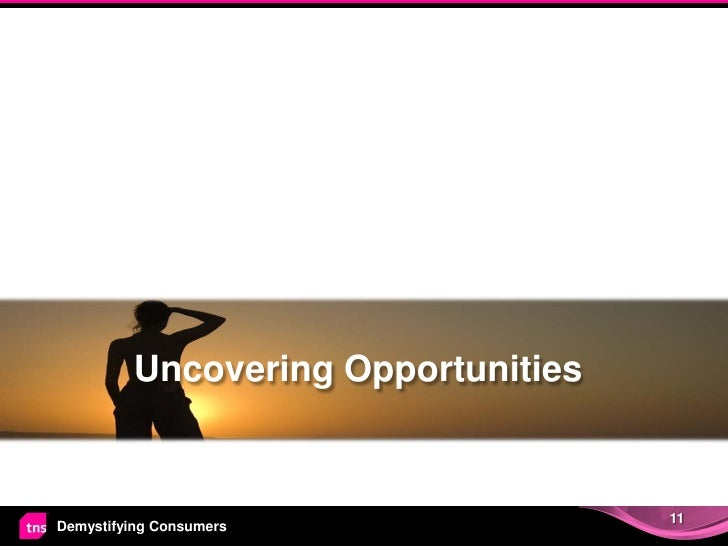 Uncovering Opportunities                                    11Demystifying Consumers
