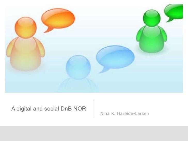 A digital and social DnB NOR  Nina K. Hareide-Larsen