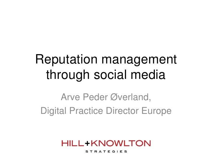 Reputation management through social media     Arve Peder Øverland,Digital Practice Director Europe