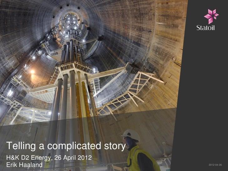 Telling a complicated storyH&K D2 Energy, 26 April 2012Erik Haaland                   2012-04-26