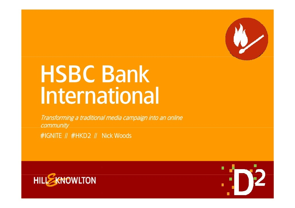 HSBC BankInternationalTransforming a traditional media campaign into an onlinecommunityy#IGNITE // #HKD2 // Nick Woods
