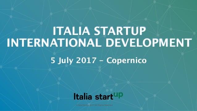 © Italia Startup 2017 | All Rights Reserved ITALIA STARTUP INTERNATIONAL DEVELOPMENT ! ! © Italia Startup 2017 | All Right...