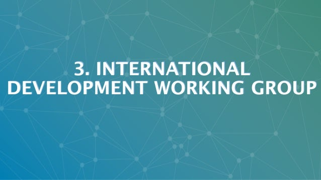 © Italia Startup 2017 | All Rights Reserved 3. INTERNATIONAL DEVELOPMENT WORKING GROUP