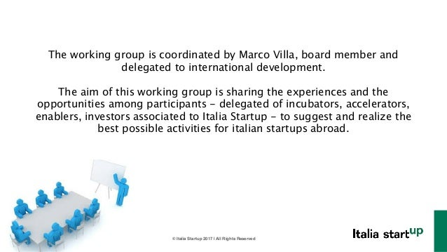 © Italia Startup 2017 | All Rights Reserved The working group is coordinated by Marco Villa, board member and delegated to...