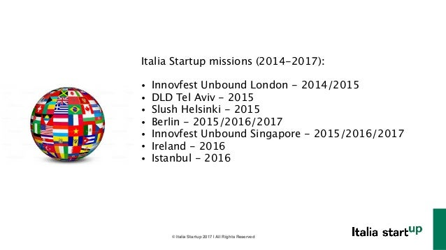© Italia Startup 2017 | All Rights Reserved Italia Startup missions (2014-2017): ! • Innovfest Unbound London - 2014/2015 ...
