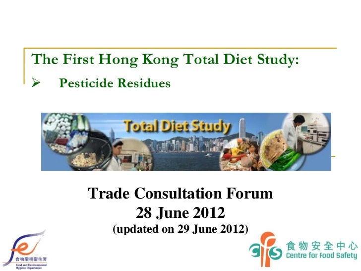 The First Hong Kong Total Diet Study:   Pesticide Residues        Trade Consultation Forum              28 June 2012     ...