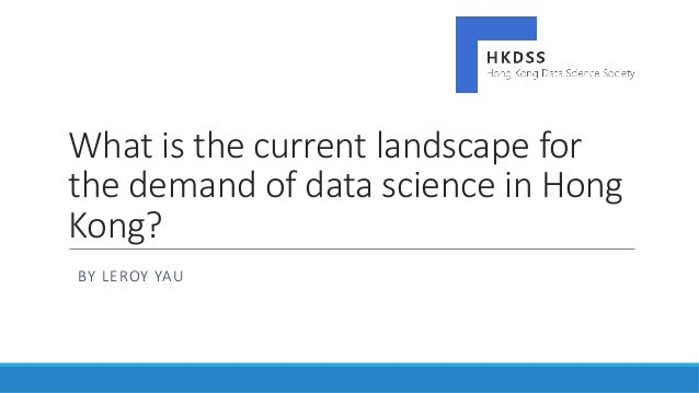 What is the current landscape for the demand of data science in Hong Kong? BY LEROY YAU