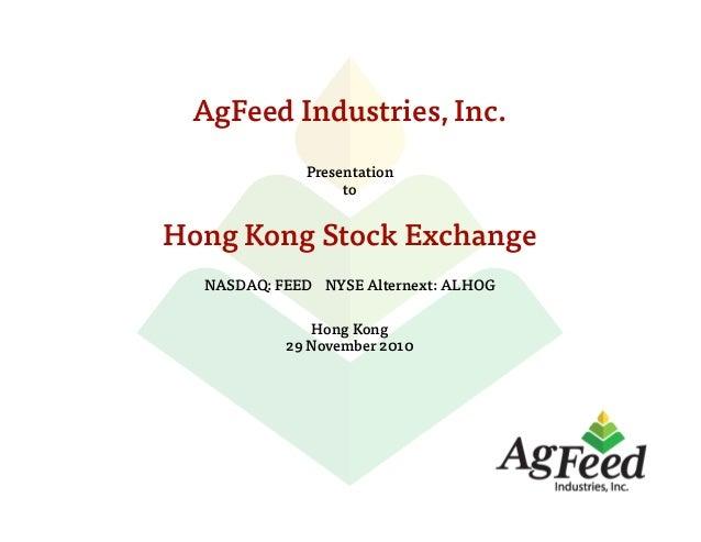 AgFeed Industries, Inc.PresentationtoHong Kong Stock ExchangeNASDAQ: FEED NYSE Alternext: ALHOGHong Kong29 November 2010