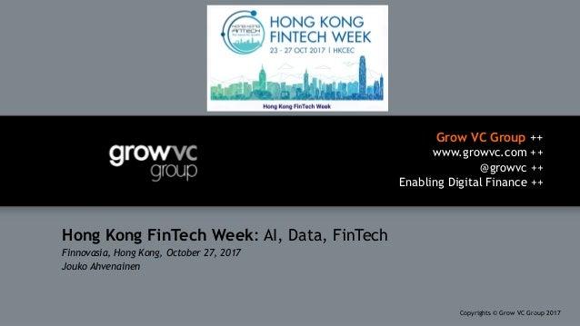 Grow VC Group ++ www.growvc.com ++ @growvc ++ Enabling Digital Finance ++ Copyrights © Grow VC Group 20171 Hong Kong FinTe...