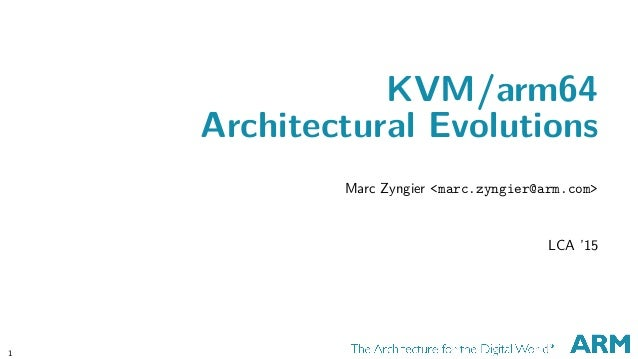 KVM/arm64 Architectural Evolutions Marc Zyngier <marc.zyngier@arm.com> LCA '15 1 CONFIDENTIAL