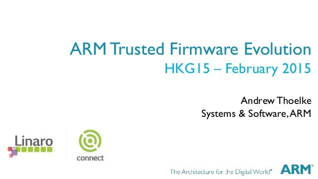 1 AndrewThoelke Systems & Software,ARM ARM Trusted Firmware Evolution HKG15 – February 2015