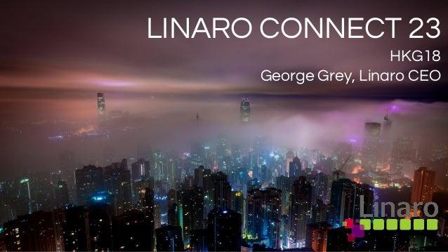 LINARO CONNECT 23 HKG18 George Grey, Linaro CEO