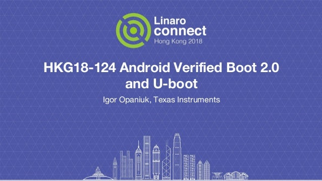HKG18-124 - Android Verified Boot 2 0 and U-boot