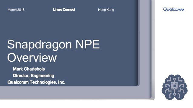 HKG18-306 - Overview of Qualcomm Snapdragon Neural