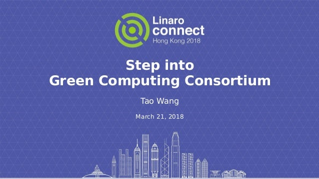 Step into Green Computing Consortium Tao Wang March 21, 2018