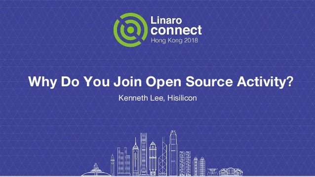Why Do You Join Open Source Activity? Kenneth Lee, Hisilicon
