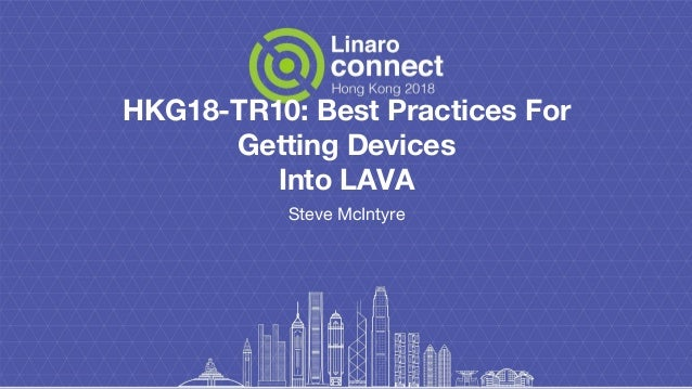 HKG18-TR10: Best Practices For Getting Devices Into LAVA Steve McIntyre