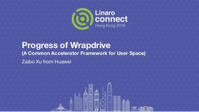 Progress of Wrapdrive (A Common Accelerator Framework for User Space) Zaibo Xu from Huawei