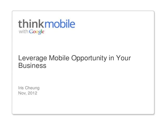 Leverage Mobile Opportunity in YourBusinessIris CheungNov, 2012