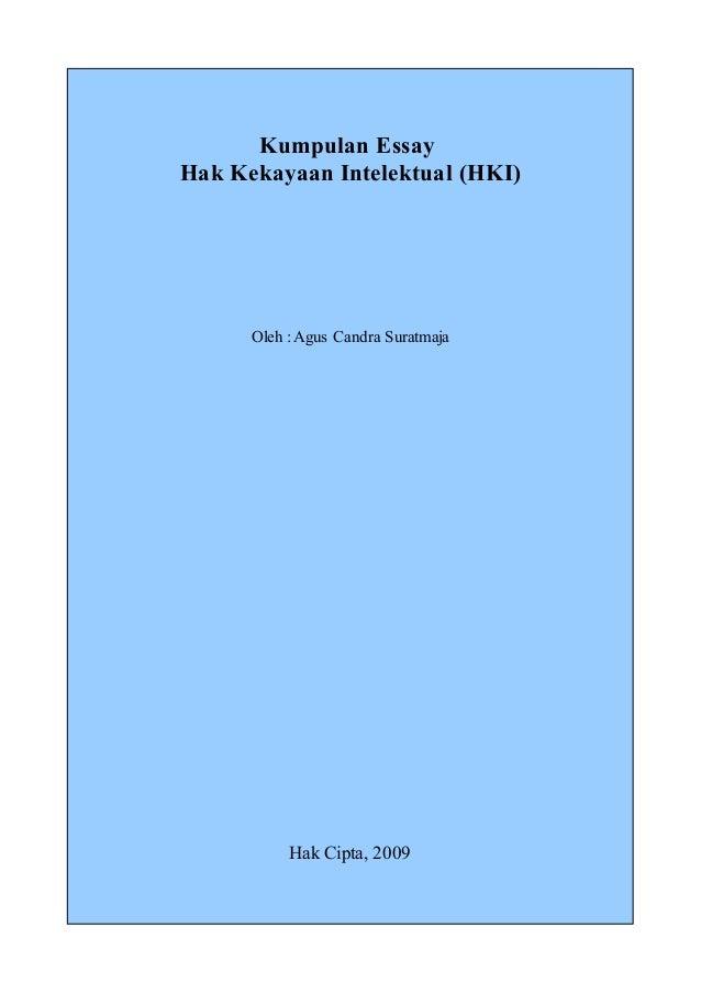 Kumpulan Essay Hak Kekayaan Intelektual (HKI)  Oleh : Agus Candra Suratmaja  Hak Cipta, 2009