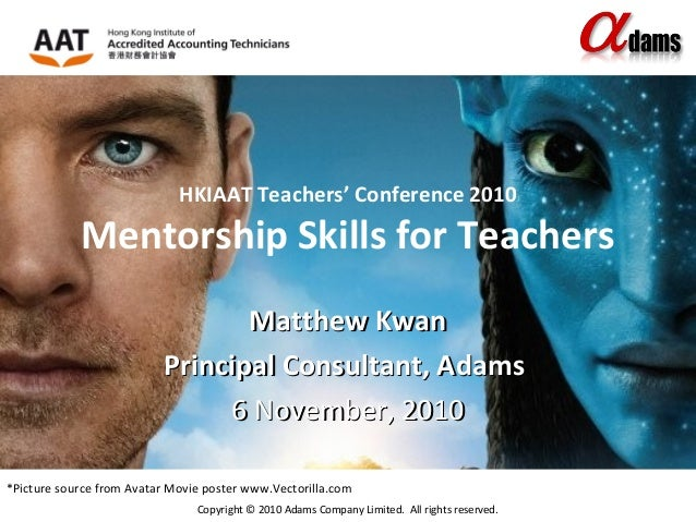 Copyright © 2010 Adams Company Limited. All rights reserved. HKIAAT Teachers' Conference 2010 Mentorship Skills for Teache...