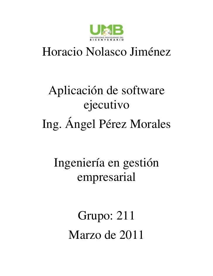 Horacio Nolasco Jiménez Aplicación de software       ejecutivoIng. Ángel Pérez Morales  Ingeniería en gestión      empresa...