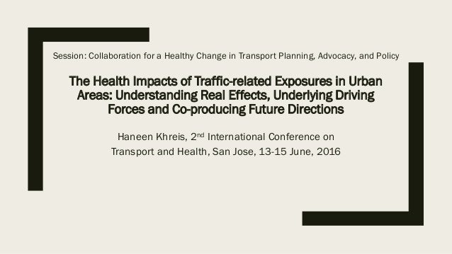 The Health Impacts of Traffic-related Exposures in Urban Areas: Understanding Real Effects, Underlying Driving Forces and ...
