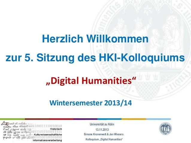 """Herzlich Willkommen zur 5. Sitzung des HKI-Kolloquiums """"Digital Humanities"""" Wintersemester 2013/14 Universität zu Köln 13...."""