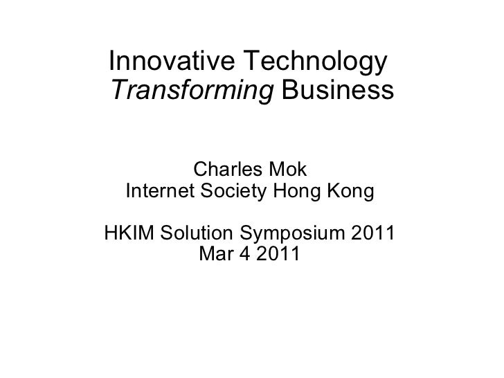 Innovative Technology  Transforming  Business Charles Mok Internet Society Hong Kong HKIM Solution Symposium 2011 Mar 4 2011