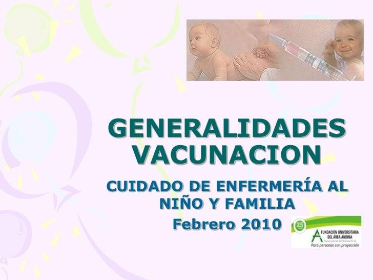 GENERALIDADES VACUNACION<br />CUIDADO DE ENFERMERÍA AL NIÑO Y FAMILIA<br />Febrero 2010<br />