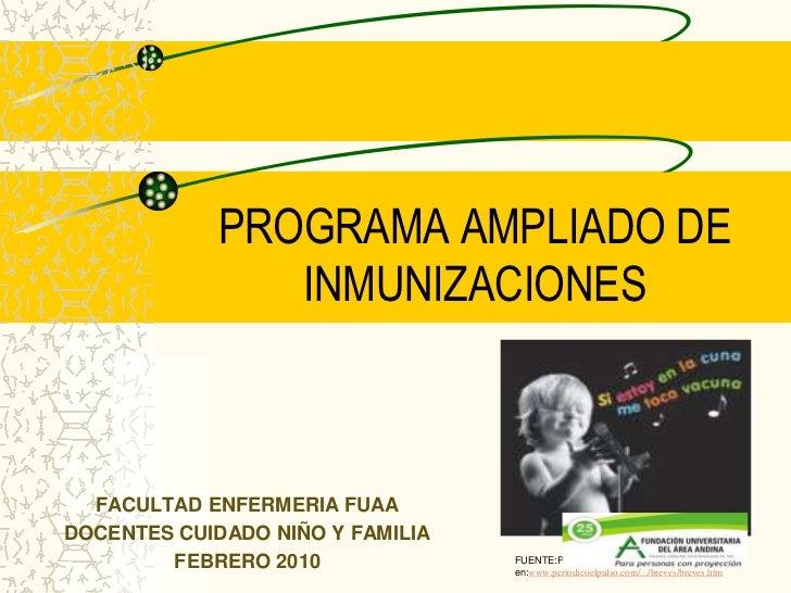 PROGRAMA AMPLIADO DE INMUNIZACIONES<br />FACULTAD ENFERMERIA FUAA<br />DOCENTES CUIDADO NIÑO Y FAMILIA<br />FEBRERO 2010<b...