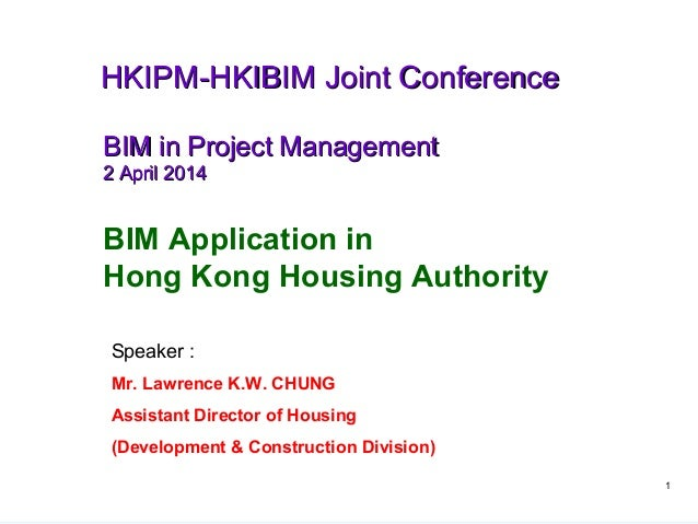 1 BIM Application in Hong Kong Housing Authority BIM in Project ManagementBIM in Project Management 2 April 20142 April 20...