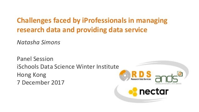 Natasha Simons Challenges faced by iProfessionals in managing research data and providing data service Panel Session iScho...
