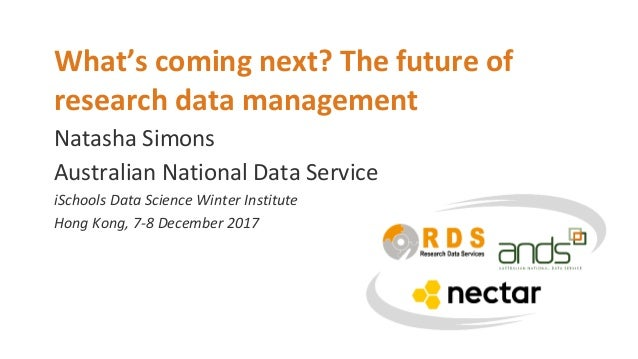 Natasha Simons What's coming next? The future of research data management Australian National Data Service iSchools Data S...