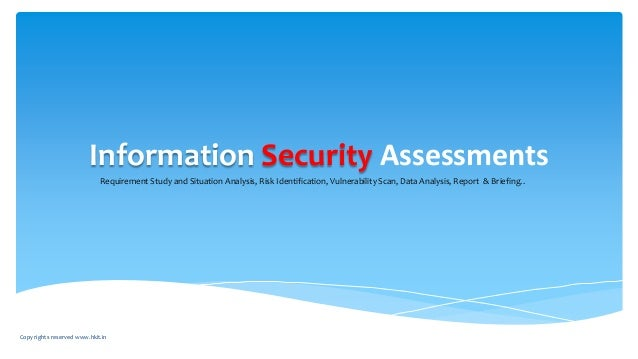 Information Security Assessments Requirement Study and Situation Analysis, Risk Identification, Vulnerability Scan, Data A...