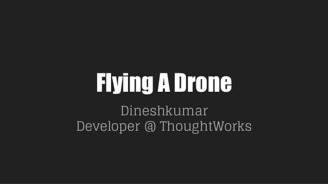 Flying A Drone Dineshkumar Developer @ ThoughtWorks