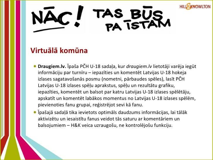 Virtuālā komūna <ul><li>Draugiem.lv.  Īpaša PČH U-18 sadaļa, kur  draugiem.lv  lietotāji varēja iegūt informāciju par turn...