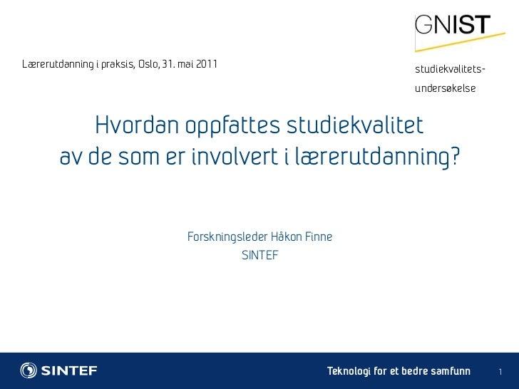 Lærerutdanning i praksis, Oslo, 31. mai 2011<br />1<br />Forskningsleder Håkon Finne<br />SINTEF<br />Hvordan oppfattes...