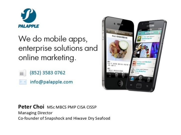 Peter Choi     MSc MBCS PMP CISA CISSPManaging DirectorCo-founder of Snapshock and Hiwave Dry Seafood
