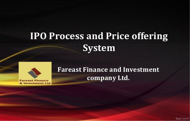 IPO Process and Price offering System Fareast Finance and Investment company Ltd.