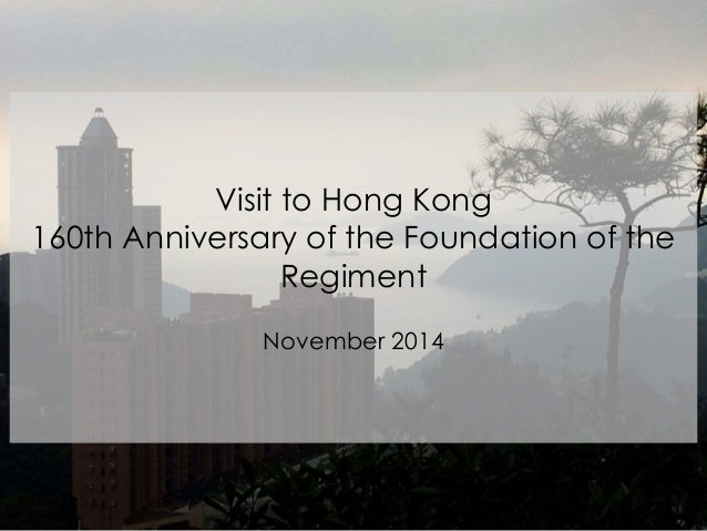 Visit to Hong Kong 160th Anniversary of the Foundation of the Regiment November 2014